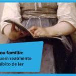Escola ou família: saiba quem realmente cria o hábito de ler